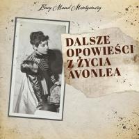 Dalsze opowieści z życia Avonlea - Lucy Maud Montgomery - audiobook