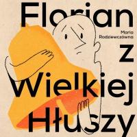 Florian z Wielkiej Hłuszy - Maria Rodziewiczówna - audiobook