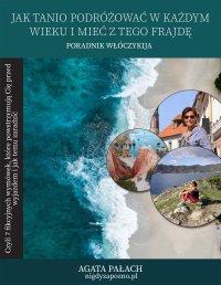Jak tanio podróżować w każdym wieku i mieć z tego frajdę - Agata Pałach - ebook