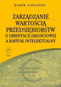 Zarządzanie wartością przedsiębiorstw o orientacji jakościowej a kapitał intelektualny - Marek Jabłoński - ebook