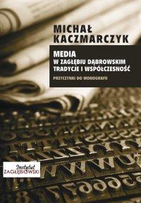 Media w Zagłębiu Dąbrowskim. Tradycje i współczesność - Michał Kaczmarczyk - ebook