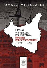 Prasa w systemie politycznym drugiej Rzeczypospolitej (1918-1939) - Tomasz Mielczarek - ebook