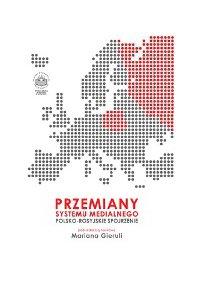 Przemiany systemu medialnego. Polsko-rosyjskie spojrzenie - red. Marian Gierula - ebook