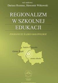 Regionalizm w szkolnej edukacji. Pogranicze śląsko-małopolskie (Górny Śląsk, Zagłębie Dąbrowskie, ziemia olkuska) - Andrzej Rozmus - ebook