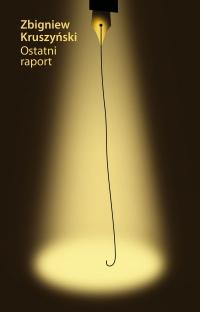 Ostatni raport - Zbigniew Kruszyński - ebook
