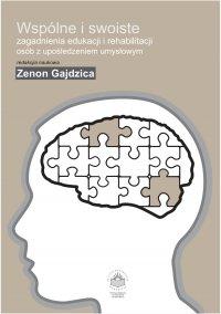 Wspólne i swoiste zagadnienia edukacji i rehabilitacji osób z upośledzeniem umysłowym - Zenon Gajdzica - ebook
