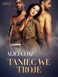 Taniec we troje - Alicia Luz - ebook