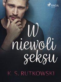 W niewoli seksu - K. S. Rutkowski - ebook