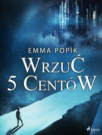 Wrzuć 5 centów - Emma Popik - ebook