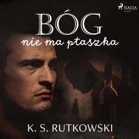 Bóg nie ma ptaszka - K. S. Rutkowski - audiobook