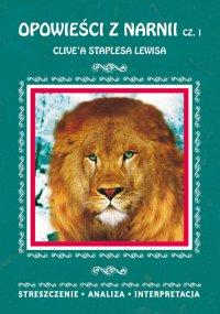 Opowieści z Narnii Clive'a Staplesa Lewisa, cz. 1: Lew, Czarownica i stara szafa. Streszczenie, analiza, interpretacja - Danuta Anusiak - ebook