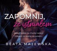 Zapomnij, że istniałem - Beata Majewska - audiobook