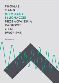 Niemieccy słuchacze! Przemówienia radiowe z lat 1940-1945 - Thomas Mann - ebook