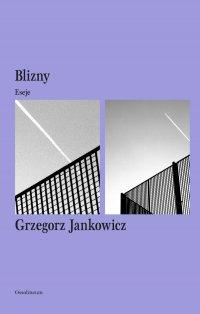 Blizny. Eseje - Grzegorz Jankowicz - ebook