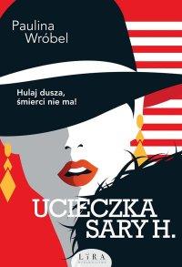 Ucieczka Sary H. - Paulina Wróbel - ebook