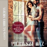 Pierwszy raz - Agata Czykierda-Grabowska - audiobook
