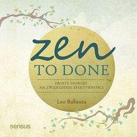 Zen To Done. Proste sposoby na zwiększenie efektywności - Leo Babauta - audiobook