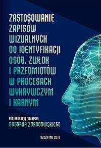 Zastosowanie zapisów wizualnych identyfikacji zwłok i przedmiotów w procesach wykrywczym i karnym - Bogdan Zdrodowski - ebook