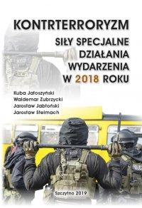 Kontrterroryzm. Siły specjalne, działania, wydarzenia w 2018 roku - Kuba Jałoszyński - ebook
