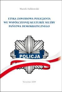 Etyka zawodowa policjanta we współczesnej kulturze służby państwa demokratycznego. Wydanie II poprawione i uzupełnione - Marek Fałdowski - ebook