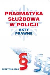 Pragmatyka służbowa w policji akty prawne. Wydanie III poprawione i uzupełnione - Praca zbiorowa - ebook