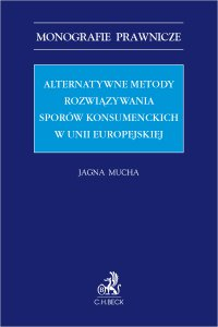 Alternatywne metody rozwiązywania sporów konsumenckich w Unii Europejskiej - Jagna Mucha - ebook