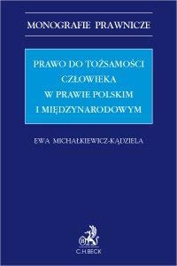 Prawo do tożsamości człowieka w prawie polskim i międzynarodowym - Ewa Michałkiewicz-Kądziela - ebook