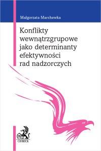 Konflikty wewnątrzgrupowe jako determinanty efektywności rad nadzorczych - Malgorzata Marchewka - ebook