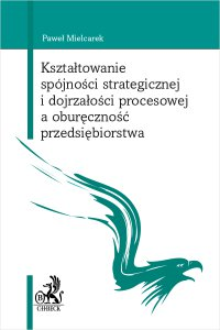 Kształtowanie spójności strategicznej i dojrzałości procesowej a oburęczność przedsiębiorstwa - Paweł Mielcarek - ebook