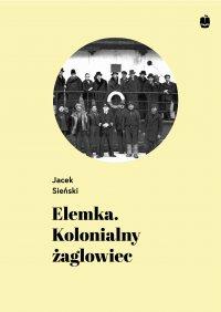 Elemka. Kolonialny żaglowiec - Jacek Sieński - ebook