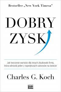 Dobry zysk. Jak tworzenie wartości dla innych zbudowało firmę, która odniosła jeden z największych sukcesów na świecie - Charles G. Koch - ebook