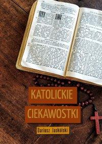 Katolickie ciekawostki - Dariusz Jaskólski - ebook