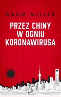 Przez Chiny w ogniu koronawirusa - Adam Miller - ebook