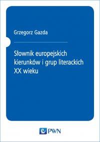 Słownik europejskich kierunków i grup literackich XX wieku - Grzegorz Gazda - ebook