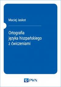 Ortografia języka hiszpańskiego z ćwiczeniami - Maciej Jaskot - ebook