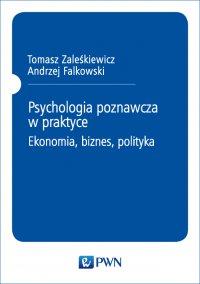 Psychologia poznawcza w praktyce. Ekonomia, biznes, polityka - Tomasz Zaleśkiewicz - ebook