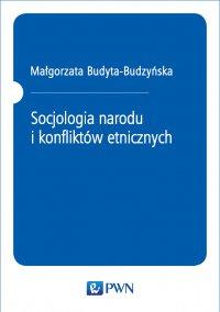 Socjologia narodu i konfliktów etnicznych - Małgorzata Budyta-Budzyńska - ebook