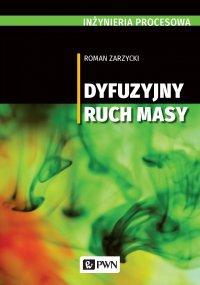 Inżynieria procesowa. Dyfuzyjny ruch masy - Roman Zarzycki - ebook
