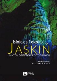Biologia i ekologia jaskiń i innych obiektów podziemnych - Wojciech Pusz - ebook