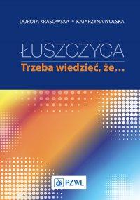 Łuszczyca: trzeba wiedzieć, że… - Dorota Krasowska - ebook