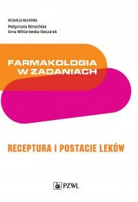 Farmakologia w zadaniach. Receptura i postacie leków - Małgorzata Berezińska - ebook
