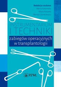 Instrumentarium i techniki zabiegów operacyjnych w transplantologii - Marta Kotomska - ebook