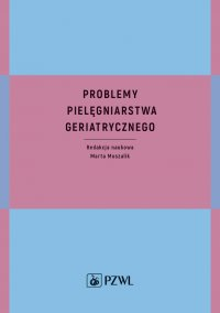 Problemy pielęgniarstwa geriatrycznego - Marta Muszalik - ebook