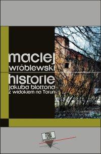 Historie Jakuba Blottona z widokiem na Toruń - Maciej Wróblewski - ebook