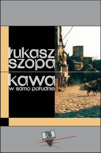 Kawa w samo południe - Łukasz Szopa - ebook