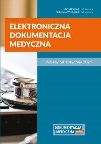Elektroniczna dokumentacja medyczna. Zmiany od 1 stycznia 2021 - Marta Bogusiak - ebook