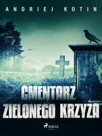 Cmentarz Zielonego Krzyża - Andriej Kotin - ebook