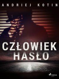 Człowiek hasło - Andriej Kotin - ebook