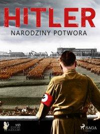 Hitler. Narodziny potwora - Lucas Pavetto - ebook