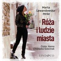 Róża i ludzie miasta. Miłość bez granic. Tom 2 - Marta Lewandowska-Mróz - audiobook